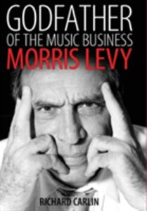 Godfather of the Music Business: Morris Levy - Richard Carlin - cover