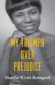 My Triumph over Prejudice: A Memoir - Martha Wyatt-Rossignol - cover