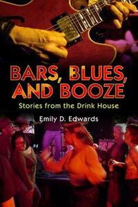 Bars, Blues, and Booze: Stories from the Drink House - Emily D. Edwards - cover