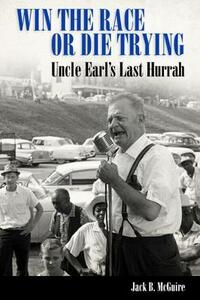 Win the Race or Die Trying: Uncle Earl's Last Hurrah - Jack B. McGuire - cover