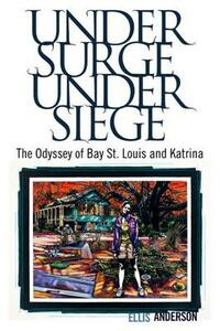 Under Surge, Under Siege: The Odyssey of Bay St. Louis and Katrina - Ellis Anderson - cover