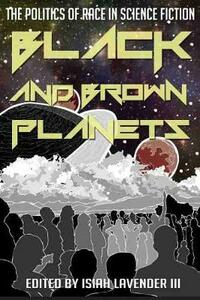 Black and Brown Planets: The Politics of Race in Science Fiction - cover