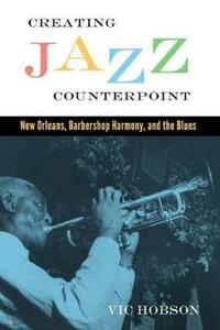 Creating Jazz Counterpoint: New Orleans, Barbershop Harmony, and the Blues - Vic Hobson - cover