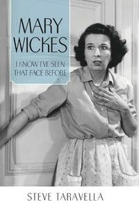 Mary Wickes: I Know I've Seen That Face Before - Steve Taravella - cover