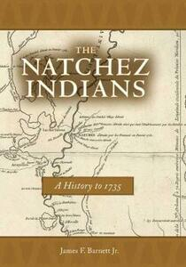 The Natchez Indians: A History to 1735 - James F. Barnett - cover