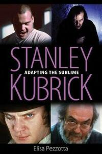 Stanley Kubrick: Adapting the Sublime - Elisa Pezzotta - cover
