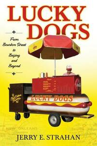 Lucky Dogs: From Bourbon Street to Beijing and Beyond - Jerry E. Strahan - cover
