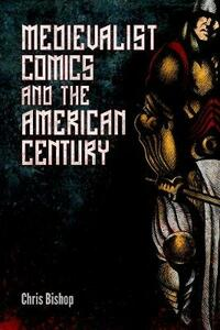 Medievalist Comics and the American Century - Chris Bishop - cover