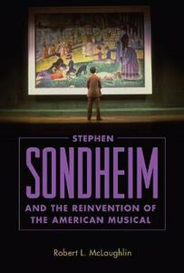 Stephen Sondheim and the Reinvention of the American Musical - Robert L. McLaughlin - cover