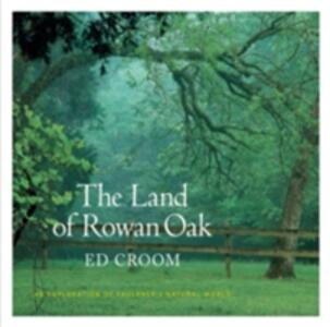 The Land of Rowan Oak: An Exploration of Faulkner's Natural World - Ed Croom - cover