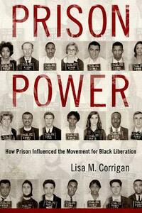 Prison Power: How Prison Influenced the Movement for Black Liberation - Lisa M. Corrigan - cover