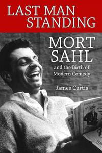 Last Man Standing: Mort Sahl and the Birth of Modern Comedy - James Curtis - cover