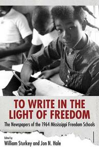 To Write in the Light of Freedom: The Newspapers of the 1964 Mississippi Freedom Schools - cover