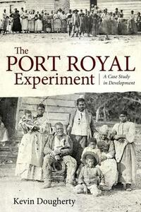 The Port Royal Experiment: A Case Study in Development - Kevin Dougherty - cover