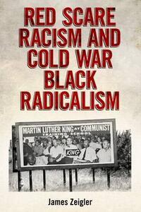 Red Scare Racism and Cold War Black Radicalism - James Zeigler - cover