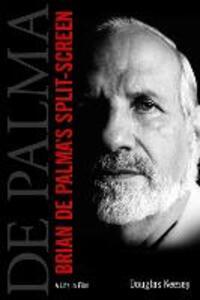 Brian De Palma's Split-Screen: A Life in Film - Douglas Keesey - cover