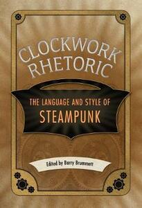 Clockwork Rhetoric: The Language and Style of Steampunk - cover