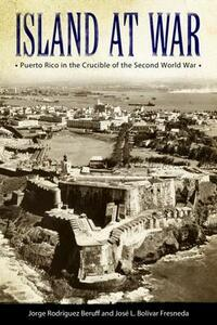 Island at War: Puerto Rico in the Crucible of the Second World War - cover