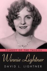 Winnie Lightner: Tomboy of the Talkies - David C. Lightner - cover