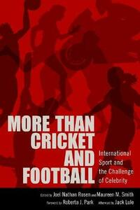 More than Cricket and Football: International Sport and the Challenge of Celebrity - cover
