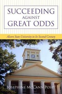 Succeeding against Great Odds: Alcorn State University in Its Second Century - Josephine McCann Posey - cover