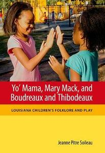 Yo' Mama, Mary Mack, and Boudreaux and Thibodeaux: Louisiana Children's Folklore and Play - Jeanne Pitre Soileau - cover