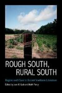 Rough South, Rural South: Region and Class in Recent Southern Literature - cover