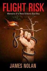 Flight Risk: Memoirs of a New Orleans Bad Boy - James Nolan - cover