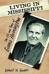 Living in Mississippi: The Life and Times of Evans Harrington - Robert W. Hamblin - cover
