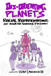 Dis-Orienting Planets: Racial Representation of Asia in Science Fiction - cover