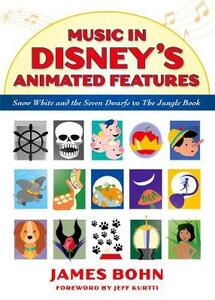 Music in Disney's Animated Features: Snow White and the Seven Dwarfs to The Jungle Book - James Bohn - cover