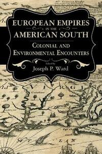 European Empires in the American South: Colonial and Environmental Encounters - cover