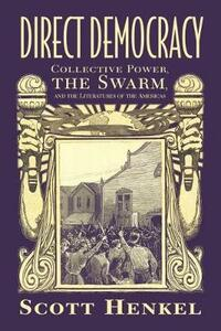 Direct Democracy: Collective Power, the Swarm, and the Literatures of the Americas - Scott Henkel - cover