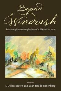 Beyond Windrush: Rethinking Postwar Anglophone Caribbean Literature - cover