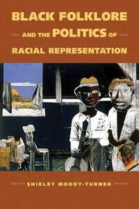 Black Folklore and the Politics of Racial Representation - Shirley Moody-Turner - cover