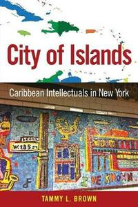 City of Islands: Caribbean Intellectuals in New York - Tammy L. Brown - cover