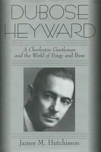 DuBose Heyward: A Charleston Gentleman and the World of Porgy and Bess - James M. Hutchisson - cover