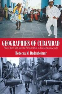 Geographies of Cubanidad: Place, Race, and Musical Performance in Contemporary Cuba - Rebecca M. Bodenheimer - cover