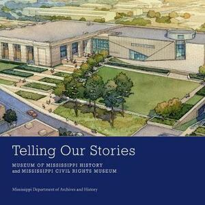 Telling Our Stories: Museum of Mississippi History and Mississippi Civil Rights Museum - cover