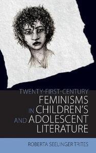 Twenty-First Century Feminisms in Children's and Adolescent Literature - Roberta Seelinger Trites - cover