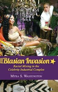 Blasian Invasion: Racial Mixing in the Celebrity Industrial Complex - Myra S. Washington - cover