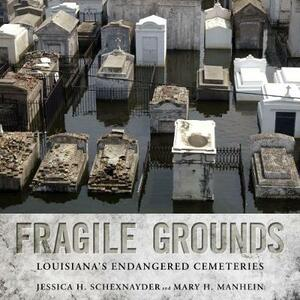 Fragile Grounds: Louisiana's Endangered Cemeteries - Jessica H. Schexnayder,Mary H. Manhein - cover