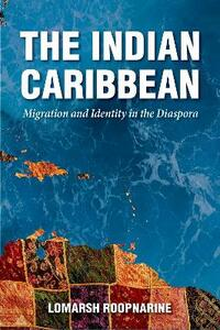 The Indian Caribbean: Migration and Identity in the Diaspora - Lomarsh Roopnarine - cover