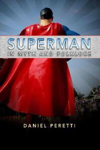Superman in Myth and Folklore - Daniel Peretti - cover