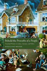Behold the Proverbs of a People: Proverbial Wisdom in Culture, Literature, and Politics - Wolfgang Mieder - cover