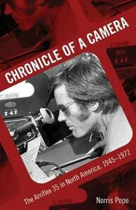 Chronicle of a Camera: The Arriflex 35 in North America, 1945-1972 - Norris Pope - cover