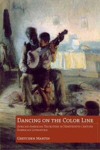Dancing on the Color Line: African American Tricksters in Nineteenth-Century American Literature - Gretchen Martin - cover