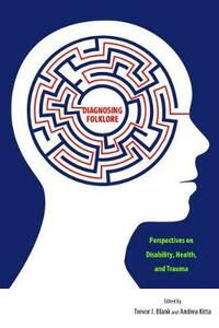 Diagnosing Folklore: Perspectives on Disability, Health, and Trauma - cover