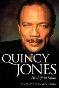 Quincy Jones: His Life in Music - Clarence Bernard Henry - cover