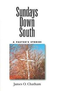 Sundays Down South: A Pastor's Stories - James O. Chatham - cover